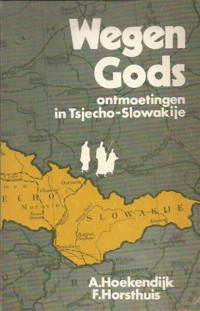 Wegen Gods ontmoetingen in Tsjecho Slowakije A. Hoekendijk F. Horsthuis 9070146010 9789070146016