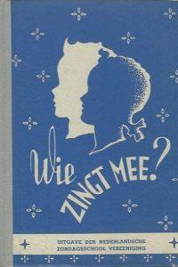 Wie zingt mee 297e tot 323e duizend 259 liederen Uitgave der Nederlandsche Zondagsschool Vereniging