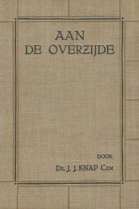 Aan de overzijde de staat der ziel tusschen dood en opstanding Ds. J.J. Knap Czn 2e druk 1927