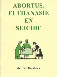 Abortus Euthanasie en suicide ds. H.G. Koekoek 9070700379 9789070700379