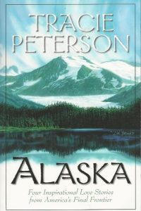Alaska four inspirational love stories from Americas final frontier Tracie Peterson 1577483545 9781577483540