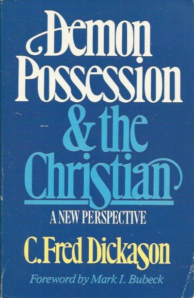 Demon possession the Christian C. Fred Dickason 0891075216 9780891075219