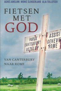 Fietsen met God van Canterbury naar Rome Agnes Amelink Monic Slingerland Alja Tollefsen 9789050187930