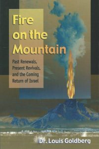 Fire on the Mountain Past Renewals Present Revivals and the Coming Return of Israel Louis Goldberg 1880226855 9781880226858
