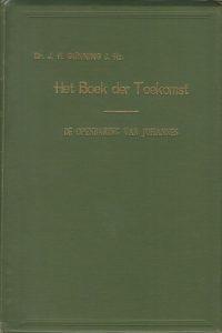 Het boek der toekomst de Openbaring van Johannes voor de Gemeente des Heeren toegelicht Dr. J.H. Gunning J.Hz .
