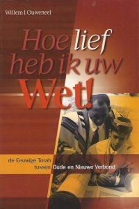 Hoe Lief Heb Ik Uw Wet de Eeuwige Torah tussen Oude en Nieuwe Verbond Willem J. Ouweneel 9063533691 9789063533694