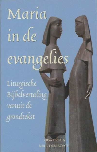 Maria in de evangelies liturgische bijbelvertaling vanuit de grondtekst Katholieke Bijbelstichting Nationale Raad voor Liturgie