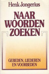 Naar woorden zoeken gebeden liederen en voorbeden Henk Jongerius 9030401996 9789030401995