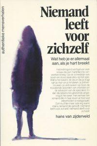 Niemand leeft voor zichzelf wat heb je er allemaal aan als je hart breekt Hans van Zijderveld 9030401680 9789030401681