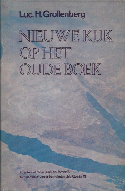 Nieuwe kijk op het oude boek Een verkenning van de moderne bijbeluitleg Luc. H. Grollenberg 9010003736 9789010003737