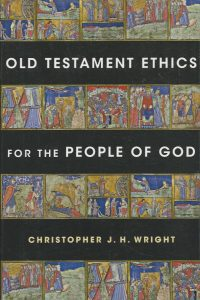 Old Testament Ethics for the People of God Christopher J. H. Wright 0830839615 9780830839612