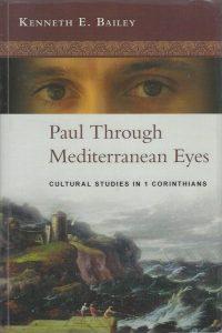 Paul Through Mediterranean Eyes Cultural Studies in 1 Corinthians Kenneth E. Bailey 0281064555 9780281064557