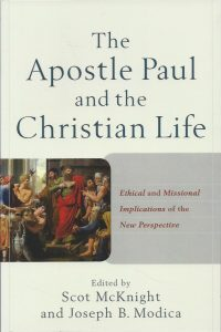 The Apostle Paul and the Christian Life Ethical and Missional Implications of the New Perspective Scot McKnight Joseph B. Modica 9780801049767