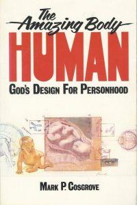 The amazing body human Gods design for personhood Mark P. Cosgrove 0801025176 9780801025174