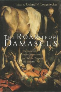 The road from Damascus the impact of Pauls conversion on his life thought and ministry Richard N. Longenecker 0802841910 9780802841919