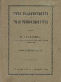 Twee Paaschstoffen en Twee Pinksterstoffen B. Smijtegeld J.P. van der Tol Jz. Nieuw Beijerland nieuwe onveranderde uitgave