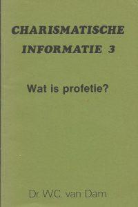 Wat is profetie Charismatische informatie 3 W.C. van Dam 907157105X 9789071571053