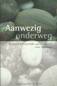 Aanwezig onderweg keltisch christelijke spiritualiteit voor vandaag Gerke van Hiele 9043510696 9789043510691