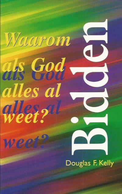 Bidden waarom als God alles al weet Douglas F. Kelly 9055601705 9789055601707