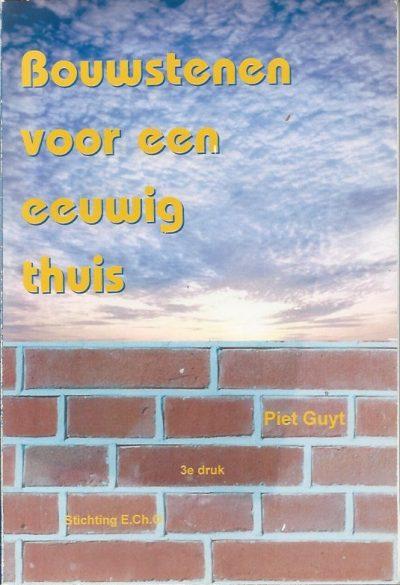 Bouwstenen voor een eeuwig thuis Piet Guyt Stichting E.CH .O 3e druk 2004