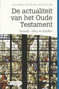 De actualiteit van het Oude Testament geweld offers en beloften dr. A. Versluis dr. P. de Vries prof. dr. M.J. Paul 9789402904796
