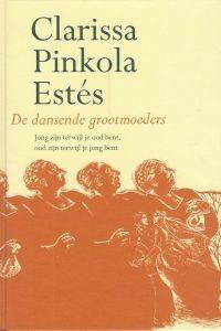 De dansende grootmoeders Clarissa Pinkola Estes 9789069637655