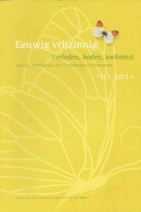 Eeuwig vrijzinnig verleden heden toekomst 1913 2013 Marieke Fernhout en Erik Jan Tillema