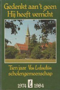 Gedenkt aan t geen Hij heeft verricht Tien jaar Van Lodenstein Scholengemeenschap 1974 1984