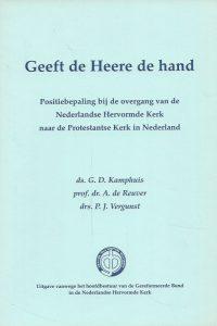 Geeft de Heere de hand Positiebepaling bij de overgang van de Nederlandse Hervormde Kerk naar de Protestantse Kerk in Nederland G.D. Kamphuis A. de Reuver P.J. Vergunst 2004