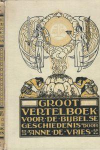 Groot vertelboek voor de Bijbelse geschiedenis I Het oude testament Anne de Vries 9e druk 1957