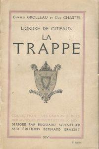 La Trappe lordre de Citeaux Charles Grolleau et Guy Chastel Grasset 1932