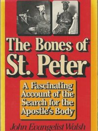 The bones of St. Peter the first full account of the search for the Apostles body John Evangelist Walsh 0385150393 9780385150392