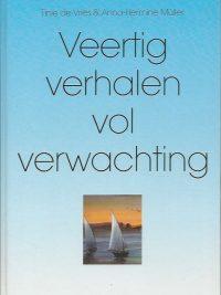 Veertig verhalen vol verwachting Tinie de Vries Anna Hermine Muller 9069861216 9789069861210