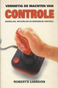 Vernietig de machten van controle goddelijke natuurlijke en demonische controle Roberts Liardon 907522608X 9789075226089
