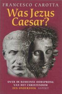 Was Jezus Caesar over de Romeinse oorsprong van het Christendom een onderzoek Francesco Carotta 9059110692 9789059110694