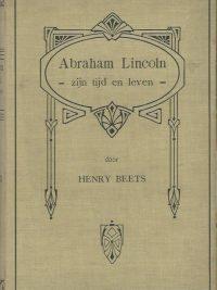 Abraham Lincoln zijn tijd en leven door Henry Beets 1909
