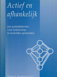 Actief en afhankelijk een praktijktheorie voor leiderschap in kerkelijke gemeenten Albert Jan Remmelzwaal 9051669909 9789051669909