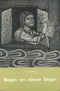Begin en nieuw begin Korte verklaring van Genesis 1 11 Th. Delleman