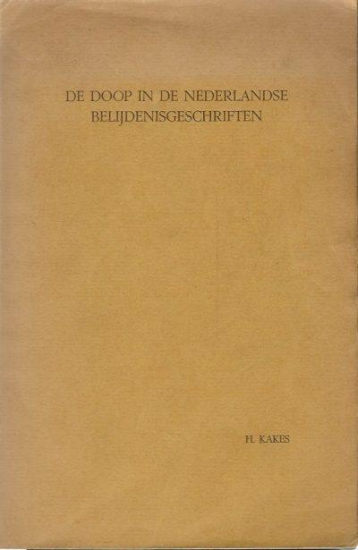 De Doop in de Nederlandse belijdenisgeschriften H. Kakes