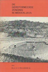 De Gereformeerde Zending in Midden Java Ds. J.A.C. Rullmann Sr.