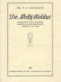 De abdij Rolduc Godsdienstig en cultureel centrum van het hertogdom Limburg 1104 1804 Dr. P.C. Boeren