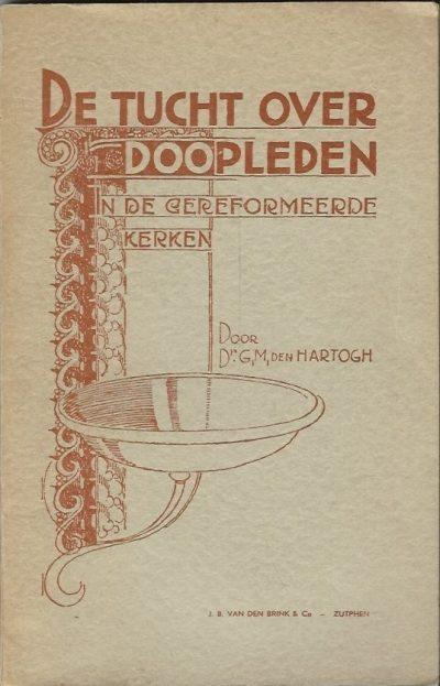 De tucht over doopleden in de Gereformeerde Kerken Dr. G.M. den Hartogh 2e herz. druk 1952
