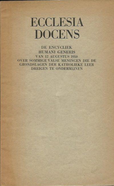 Ecclesia docens Humani generis encycliek van Paus Pius XII van 12 augustus 1950 over sommige valse meningen die de grondslagen der katholieke leer dreigen te ondermijnen