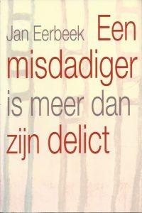 Een misdadiger is meer dan zijn delict Jan Eerbeek 9789033818899