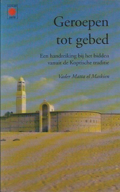 Geroepen tot gebed een handreiking bij het bidden vanuit de Koptische traditie Matta el Maskien 9071571211 9789071571213