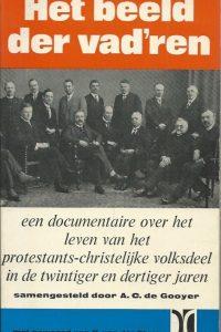 Het beeld der vadren een documentaire over het leven van het protestants christelijke volksdeel in de twintiger en dertiger jaren A.C. de Gooyer
