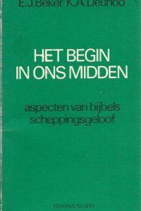 Het begin in ons midden aspecten van bijbels scheppingsgeloof E.J. Beker K.A. Deurloo 9025941192 9789025941192