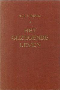 Het gezegende leven Een confrontatie met de Brief aan Efeze Ds. S.J. Popma