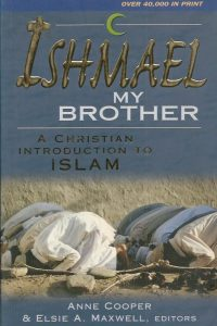 Ishmael my brother a Christian introduction to Islam Anne Cooper Elisie A. Maxwell 1854246011 9781854246011 0825462231 9780825462238