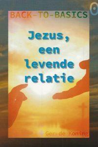 Jezus een levende relatie Back to basics 0 Ger de Koning 9789079718528